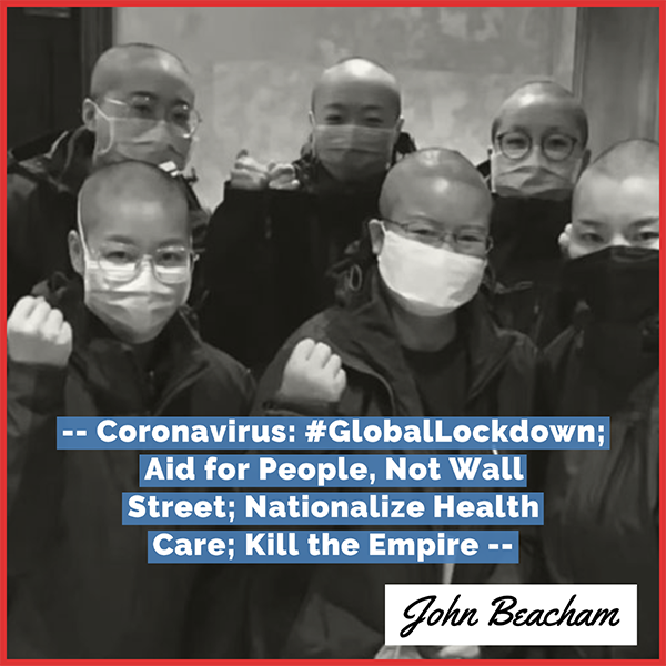 Coronavirus: #GlobalLockdown; Aid for People, Not Wall Street; Nationalize Health Care; Kill the Empire