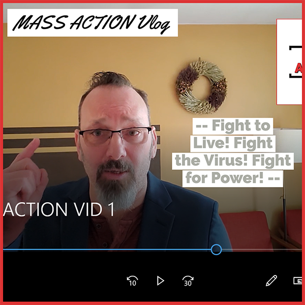 MASS ACTION Vlog: Fight to Live! Fight the Virus! Fight for Power!